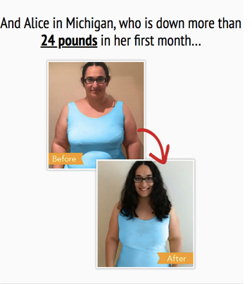 And Alice in Michigan, who is down more than 24 pounds in her first month…